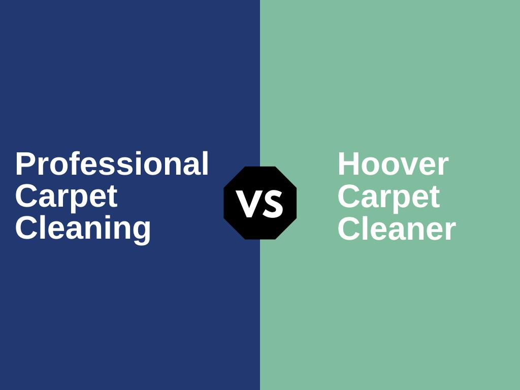 Professional Carpet Cleaning Versus Hoover Carpet Cleaner