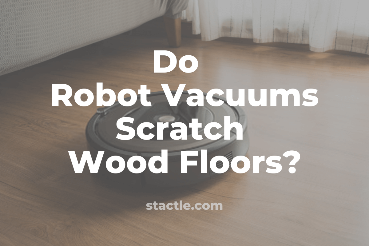 Do Robot Vacuums Scratch Wood Floors
