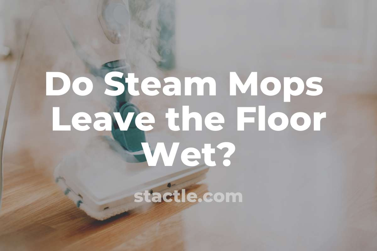 Do Steam Mops Leave the Floor Wet